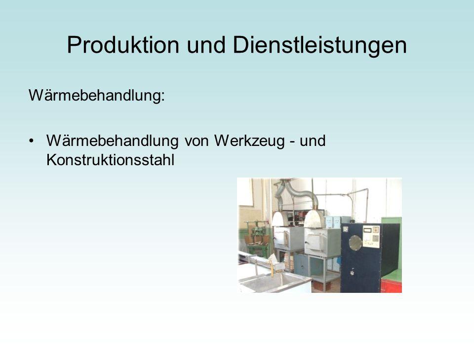 Produktion und Dienstleistungen Wärmebehandlung: Wärmebehandlung von Werkzeug - und Konstruktionsstahl