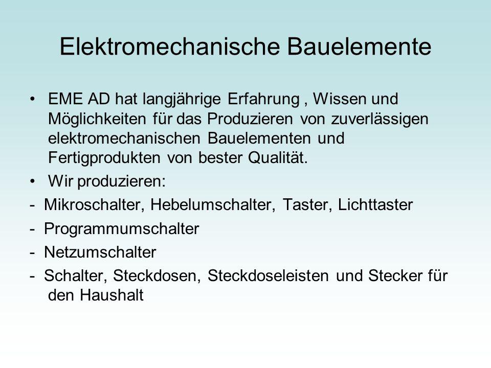 Elektromechanische Bauelemente EME AD hat langjährige Erfahrung, Wissen und Möglichkeiten für das Produzieren von zuverlässigen elektromechanischen Ba