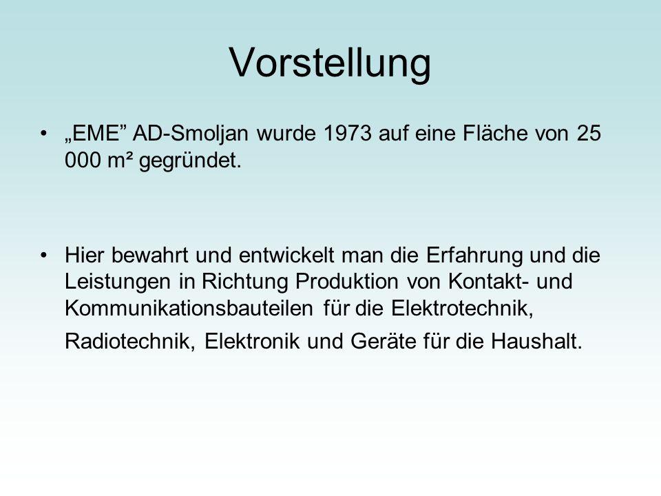 """Vorstellung """"EME"""" AD-Smoljan wurde 1973 auf eine Fläche von 25 000 m² gegründet. Hier bewahrt und entwickelt man die Erfahrung und die Leistungen in R"""