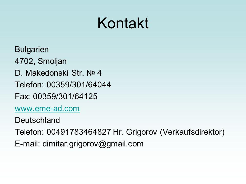 Kontakt Bulgarien 4702, Smoljan D. Makedonski Str. № 4 Telefon: 00359/301/64044 Fax: 00359/301/64125 www.eme-ad.com Deutschland Telefon: 0049178346482