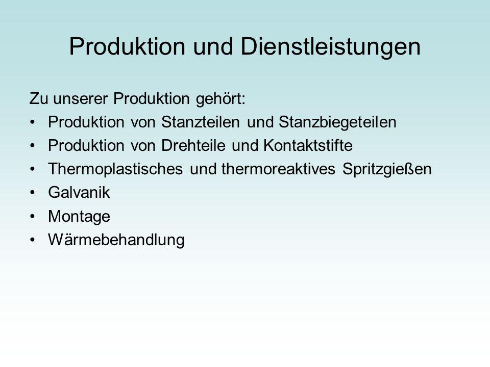 Produktion und Dienstleistungen Zu unserer Produktion gehört: Produktion von Stanzteilen und Stanzbiegeteilen Produktion von Drehteile und Kontaktstif