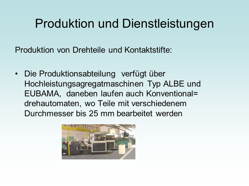 Produktion und Dienstleistungen Produktion von Drehteile und Kontaktstifte: Die Produktionsabteilung verfügt über Hochleistungsagregatmaschinen Typ AL