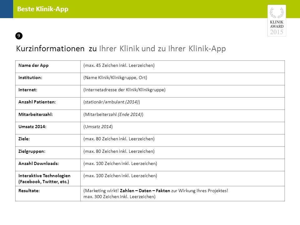 Beste Klinik-App Kurzinformationen zu Ihrer Klinik und zu Ihrer Klinik-App Name der App(max. 45 Zeichen inkl. Leerzeichen) Institution:(Name Klinik/Kl