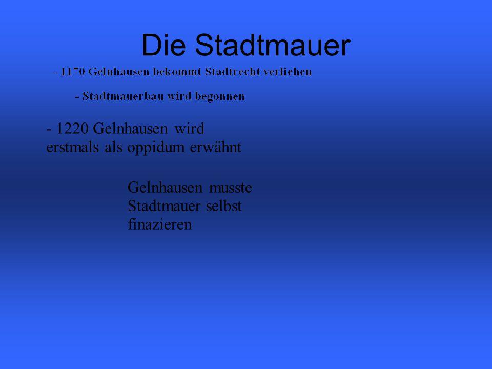 Die Stadtmauer - 1220 Gelnhausen wird erstmals als oppidum erwähnt Gelnhausen musste Stadtmauer selbst finazieren