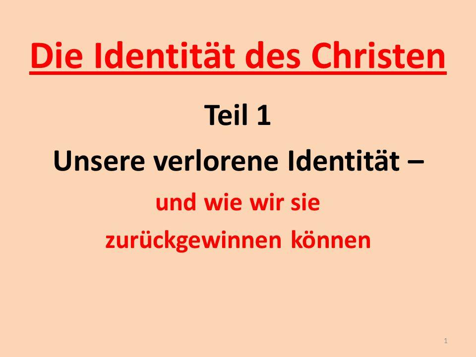 Die Identität des Christen Teil 1 Unsere verlorene Identität – und wie wir sie zurückgewinnen können 1