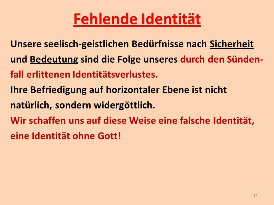 Fehlende Identität Unsere seelisch-geistlichen Bedürfnisse nach Sicherheit und Bedeutung sind die Folge unseres durch den Sünden- fall erlittenen Iden