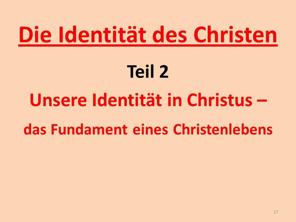 Die Identität des Christen Teil 2 Unsere Identität in Christus – das Fundament eines Christenlebens 27
