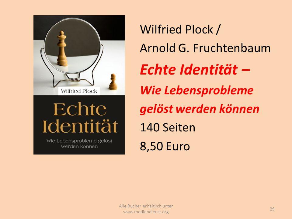 Wilfried Plock / Arnold G. Fruchtenbaum Echte Identität – Wie Lebensprobleme gelöst werden können 140 Seiten 8,50 Euro 29 Alle Bücher erhältlich unter