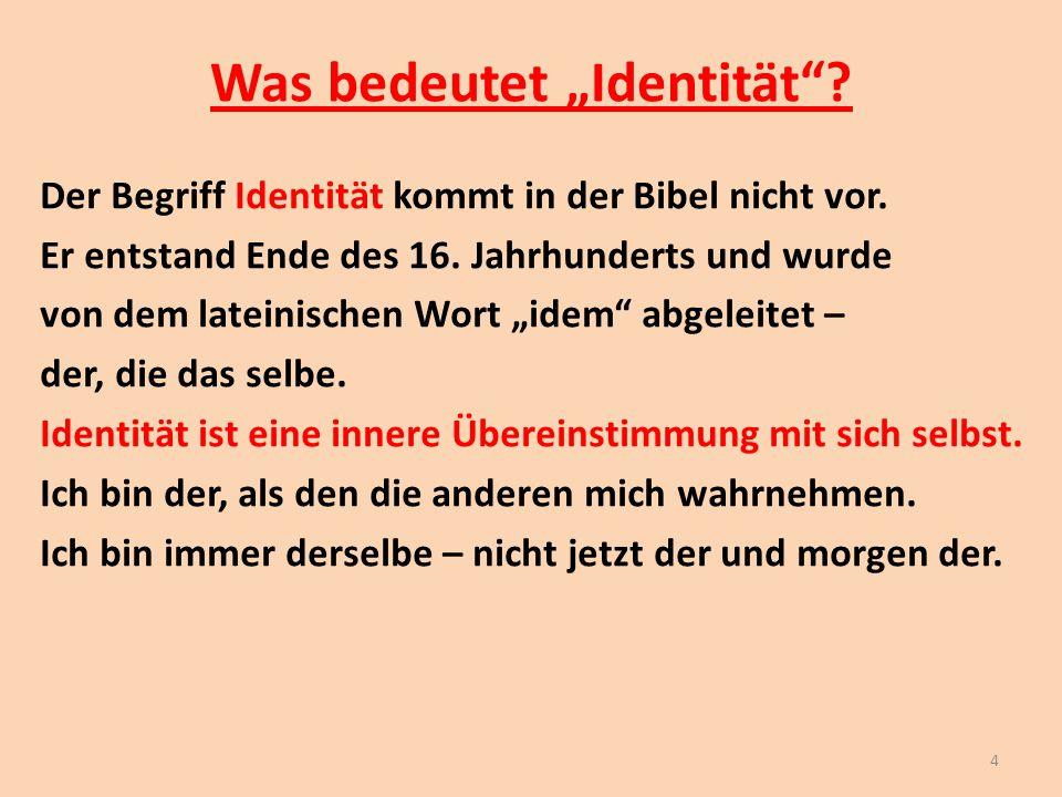 """Was bedeutet """"Identität""""? Der Begriff Identität kommt in der Bibel nicht vor. Er entstand Ende des 16. Jahrhunderts und wurde von dem lateinischen Wor"""