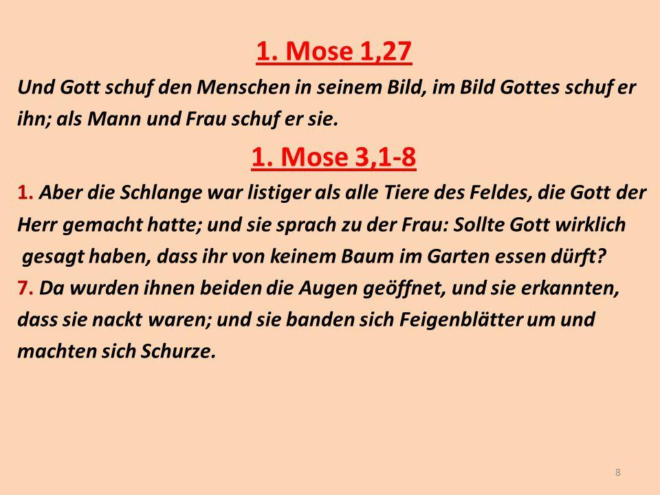 1. Mose 1,27 Und Gott schuf den Menschen in seinem Bild, im Bild Gottes schuf er ihn; als Mann und Frau schuf er sie. 1. Mose 3,1-8 1. Aber die Schlan