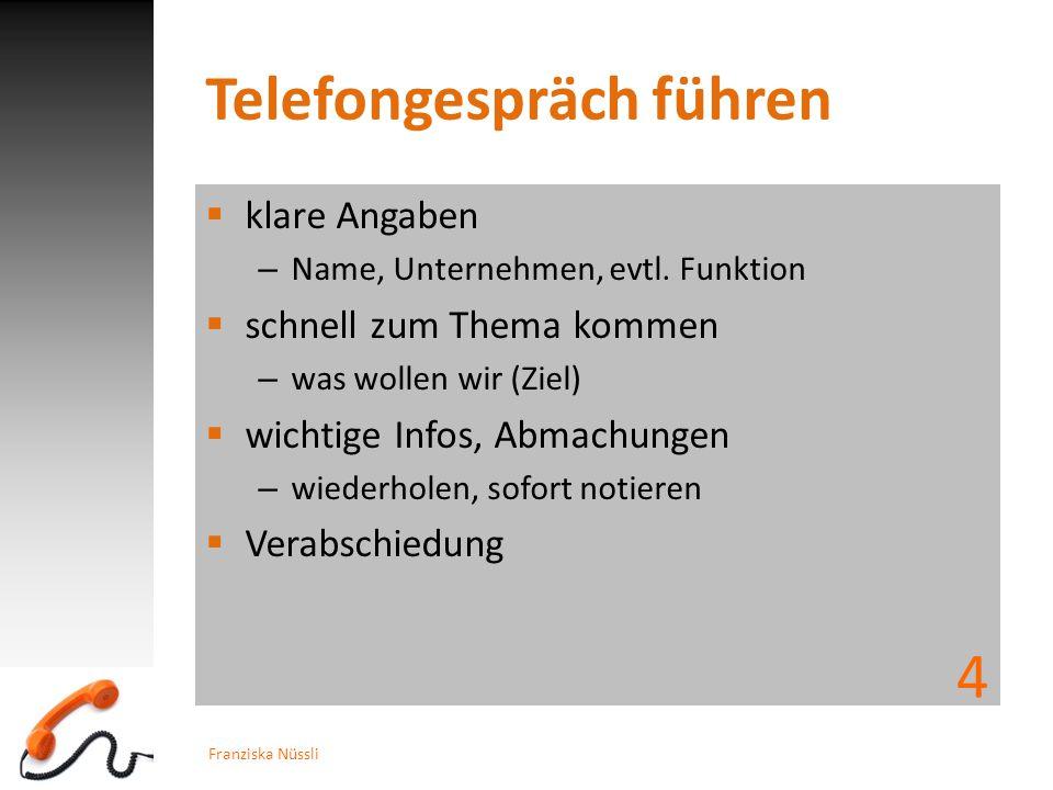 Telefongespräch führen  klare Angaben – Name, Unternehmen, evtl. Funktion  schnell zum Thema kommen – was wollen wir (Ziel)  wichtige Infos, Abmach