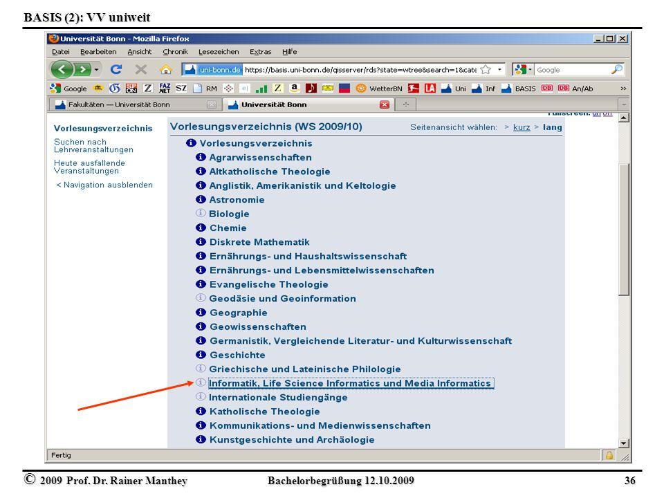 © 2009 Prof. Dr. Rainer Manthey Bachelorbegrüßung 12.10.2009 36 BASIS (2): VV uniweit