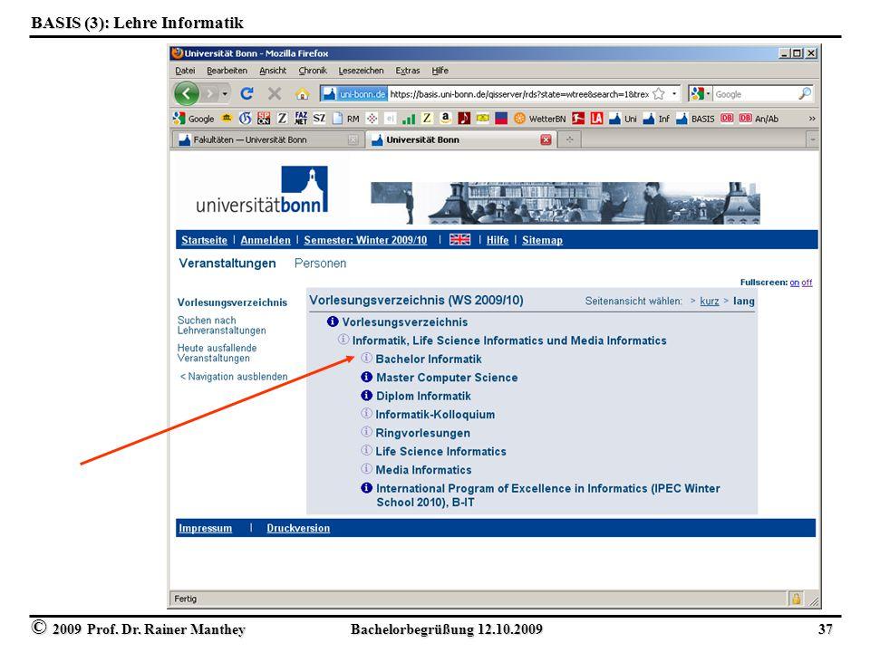 © 2009 Prof. Dr. Rainer Manthey Bachelorbegrüßung 12.10.2009 37 BASIS (3): Lehre Informatik