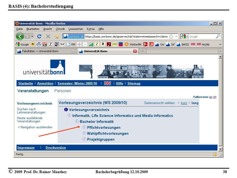 © 2009 Prof. Dr. Rainer Manthey Bachelorbegrüßung 12.10.2009 38 BASIS (4): Bachelorstudiengang