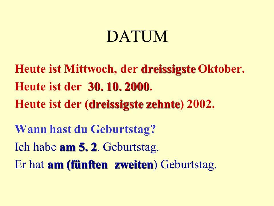 DATUM dreissigste Heute ist Mittwoch, der dreissigste Oktober. 30. 10. 2000 Heute ist der 30. 10. 2000. dreissigstezehnte Heute ist der (dreissigste z