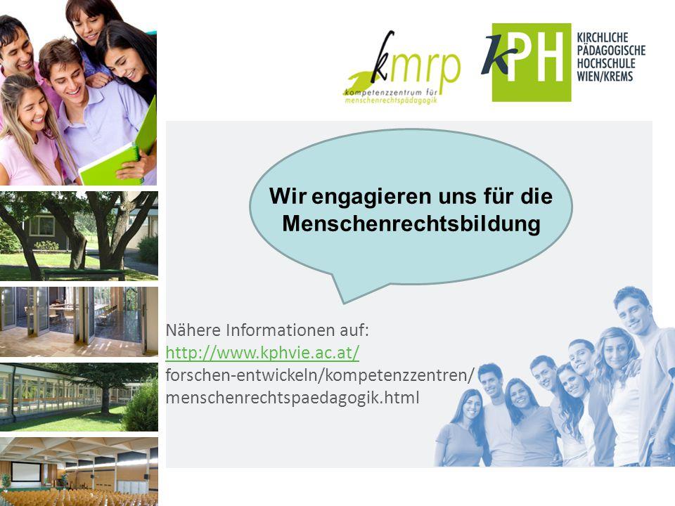 Nähere Informationen auf: http://www.kphvie.ac.at/ forschen-entwickeln/kompetenzzentren/ menschenrechtspaedagogik.html Wir engagieren uns für die Menschenrechtsbildung