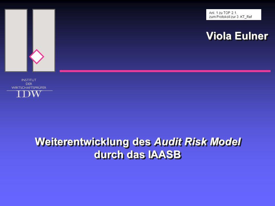 Viola Eulner Weiterentwicklung des Audit Risk Model durch das IAASB Anl. 1 zu TOP 2.1. zum Protokoll zur 3. KT_Ref
