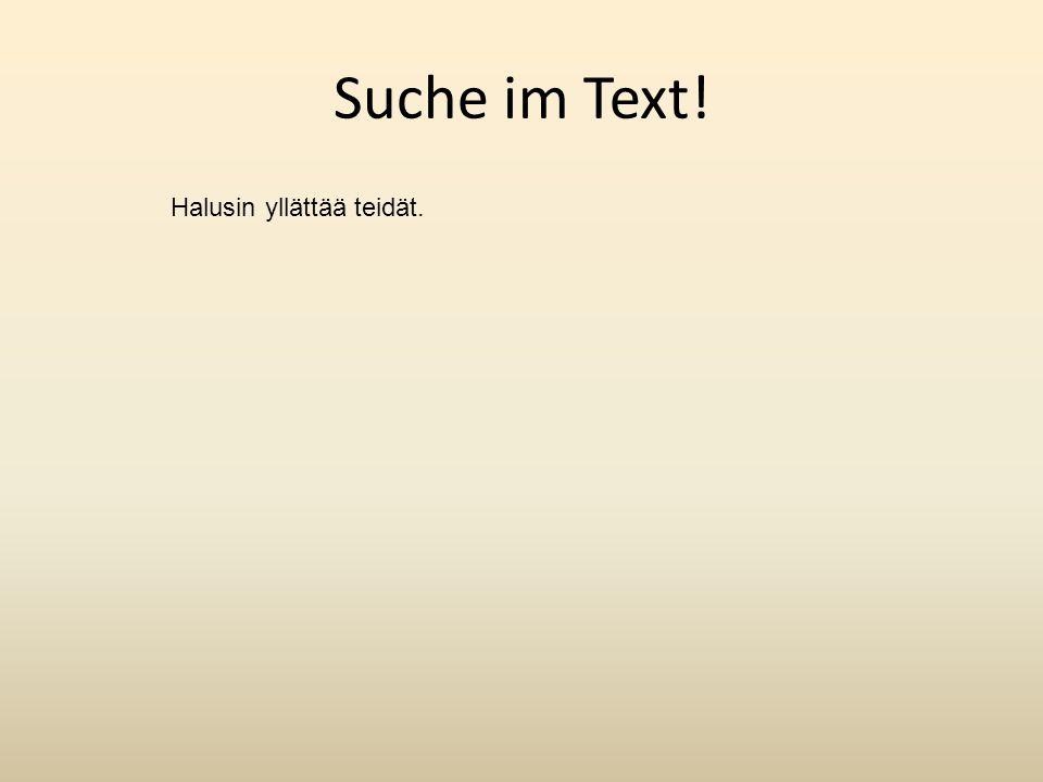 Suche im Text! Halusin yllättää teidät.