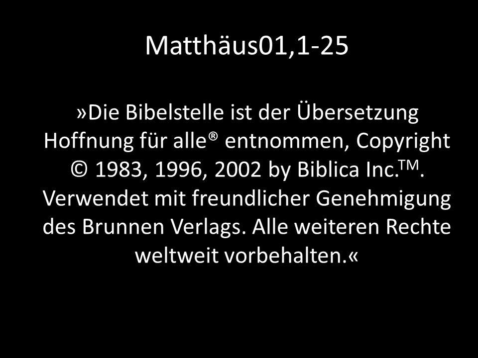 Matthäus01,1-25 »Die Bibelstelle ist der Übersetzung Hoffnung für alle® entnommen, Copyright © 1983, 1996, 2002 by Biblica Inc.