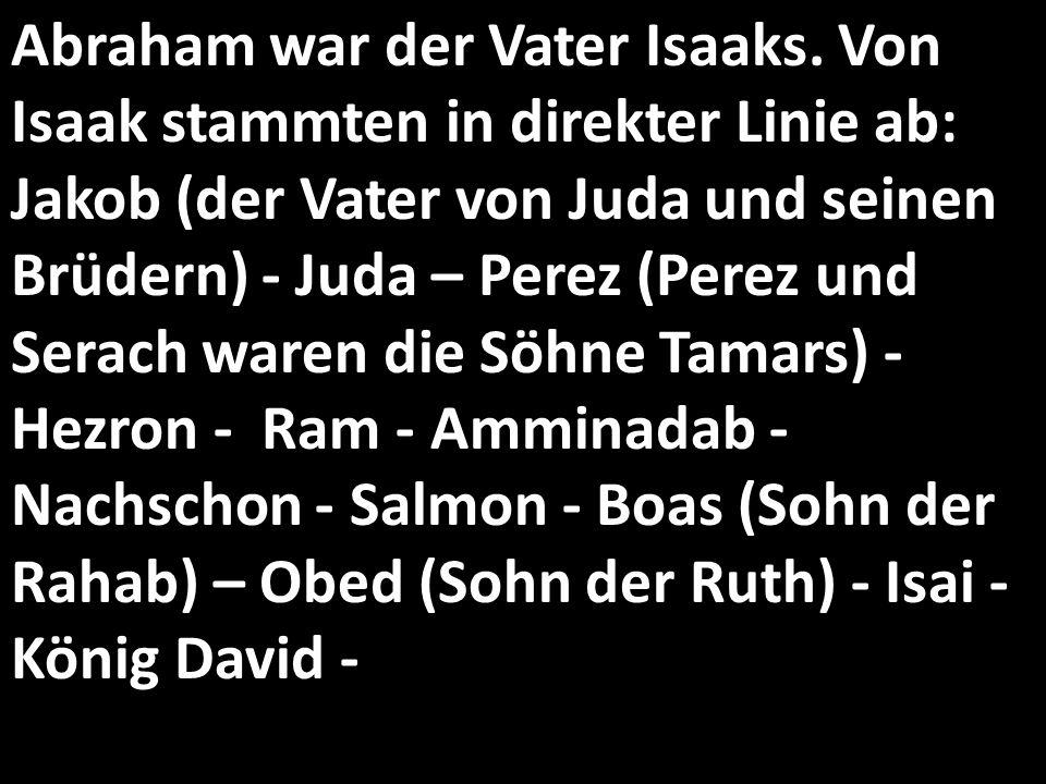 Abraham war der Vater Isaaks.
