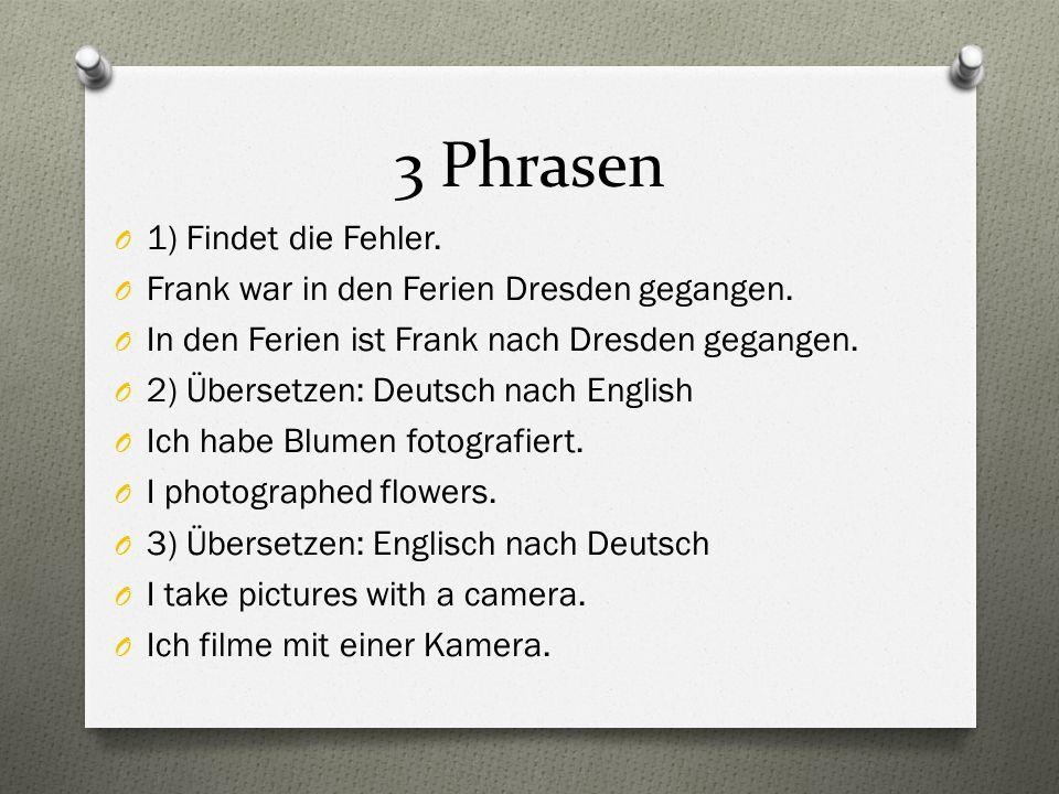 3 Phrasen O 1) Findet die Fehler. O Frank war in den Ferien Dresden gegangen.