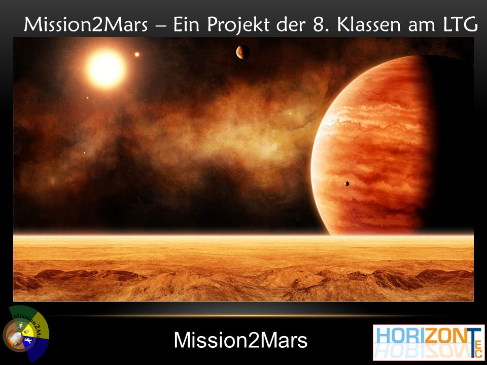 Mission2Mars Mission2Mars – Ein Projekt der 8. Klassen am LTG