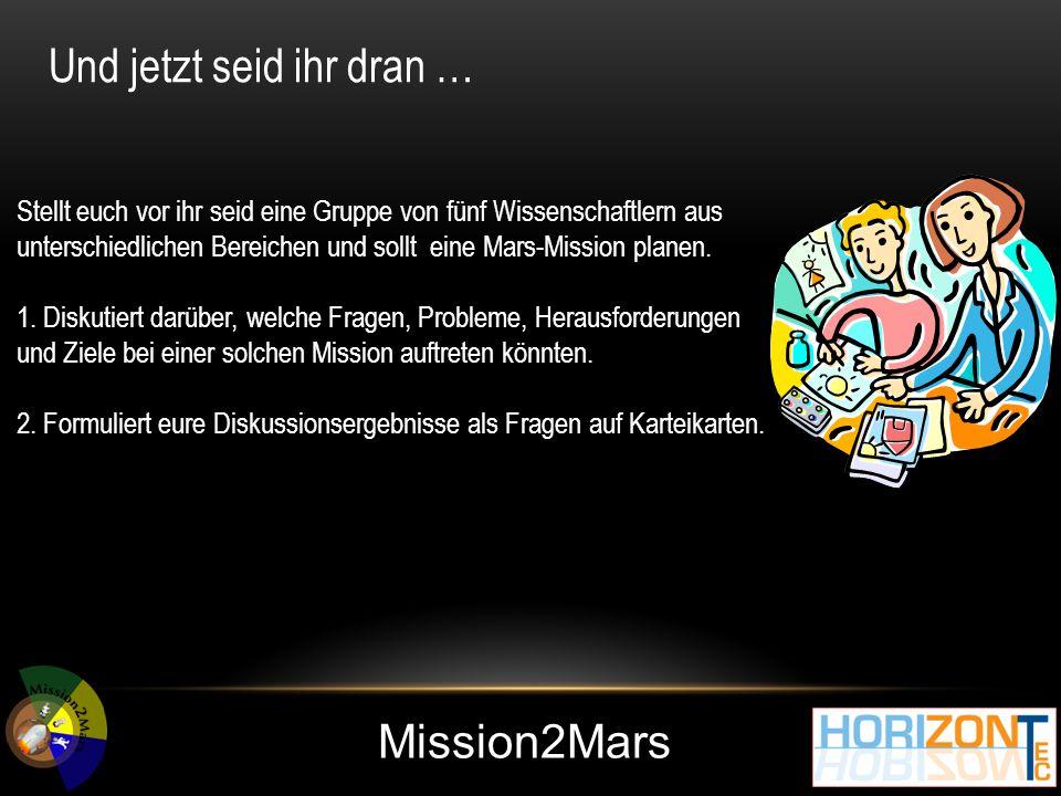 Mission2Mars Stellt euch vor ihr seid eine Gruppe von fünf Wissenschaftlern aus unterschiedlichen Bereichen und sollt eine Mars-Mission planen.