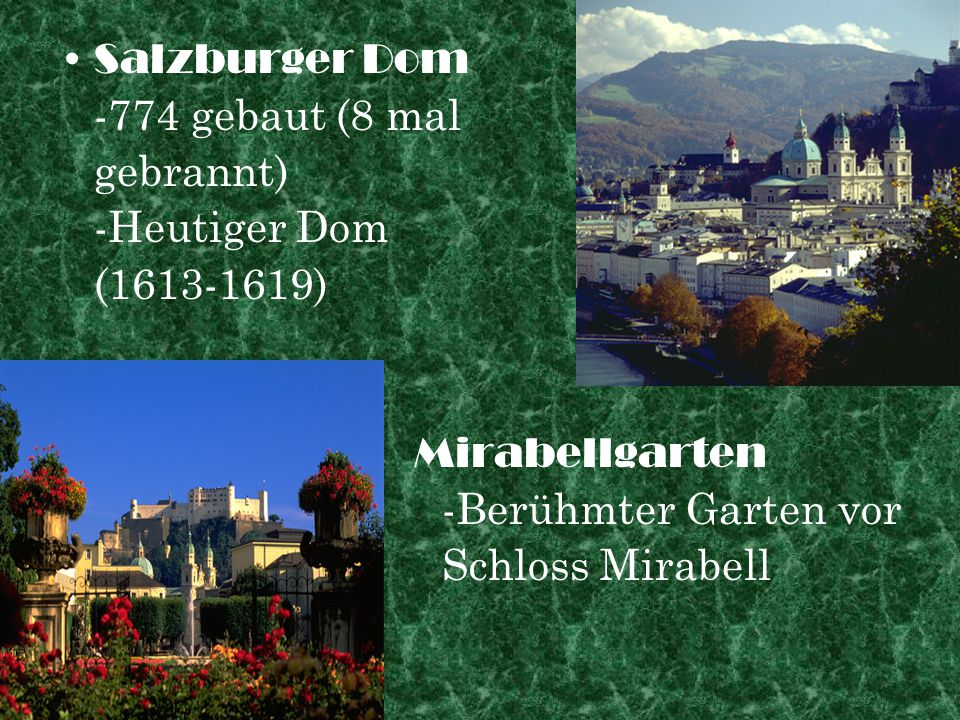 Salzburger Dom -774 gebaut (8 mal gebrannt) -Heutiger Dom (1613-1619) Mirabellgarten -Berühmter Garten vor Schloss Mirabell