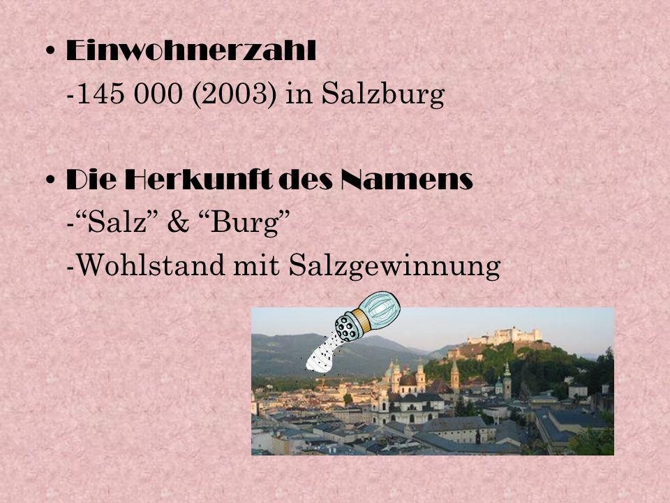 Einwohnerzahl -145 000 (2003) in Salzburg Die Herkunft des Namens - Salz & Burg -Wohlstand mit Salzgewinnung