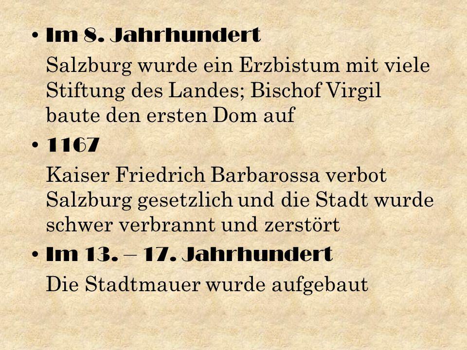 Im 8. Jahrhundert Salzburg wurde ein Erzbistum mit viele Stiftung des Landes; Bischof Virgil baute den ersten Dom auf 1167 Kaiser Friedrich Barbarossa