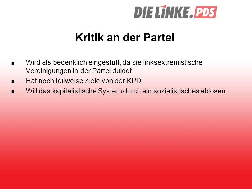 Kritik an der Partei Wird als bedenklich eingestuft, da sie linksextremistische Vereinigungen in der Partei duldet Hat noch teilweise Ziele von der KP