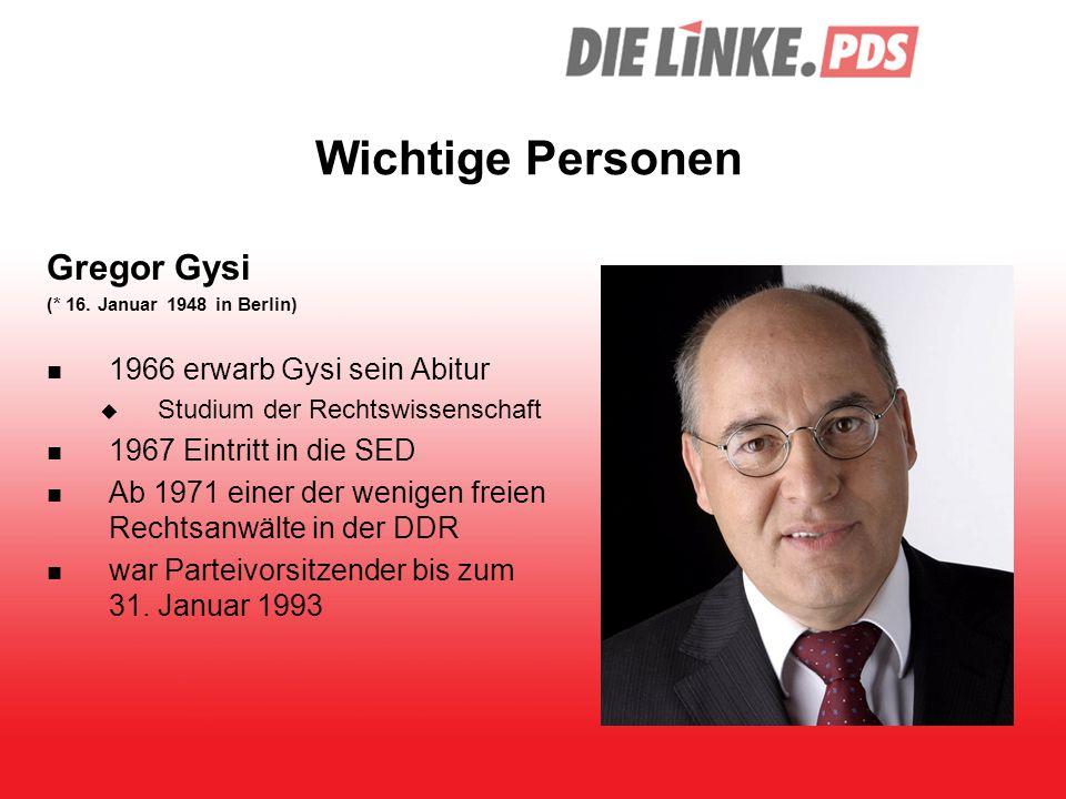 Wichtige Personen Gregor Gysi (* 16. Januar 1948 in Berlin) 1966 erwarb Gysi sein Abitur  Studium der Rechtswissenschaft 1967 Eintritt in die SED Ab