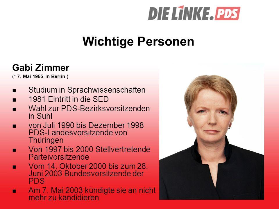 Wichtige Personen Gabi Zimmer (* 7. Mai 1955 in Berlin ) Studium in Sprachwissenschaften 1981 Eintritt in die SED Wahl zur PDS-Bezirksvorsitzenden in