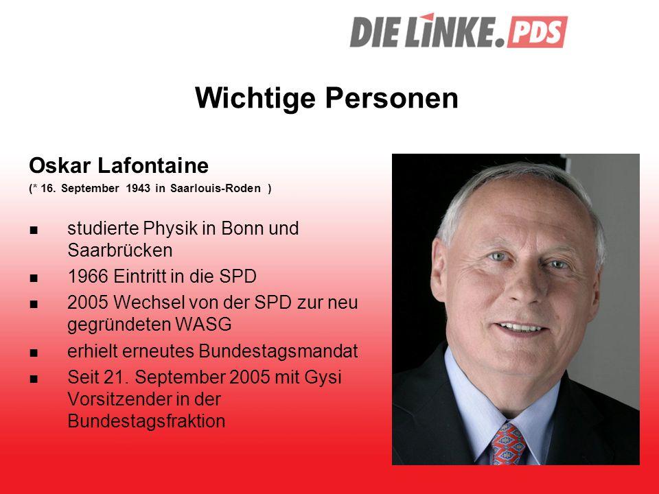 Wichtige Personen Oskar Lafontaine (* 16. September 1943 in Saarlouis-Roden ) studierte Physik in Bonn und Saarbrücken 1966 Eintritt in die SPD 2005 W