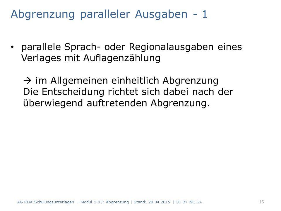 Abgrenzung paralleler Ausgaben - 1 parallele Sprach- oder Regionalausgaben eines Verlages mit Auflagenzählung  im Allgemeinen einheitlich Abgrenzung Die Entscheidung richtet sich dabei nach der überwiegend auftretenden Abgrenzung.
