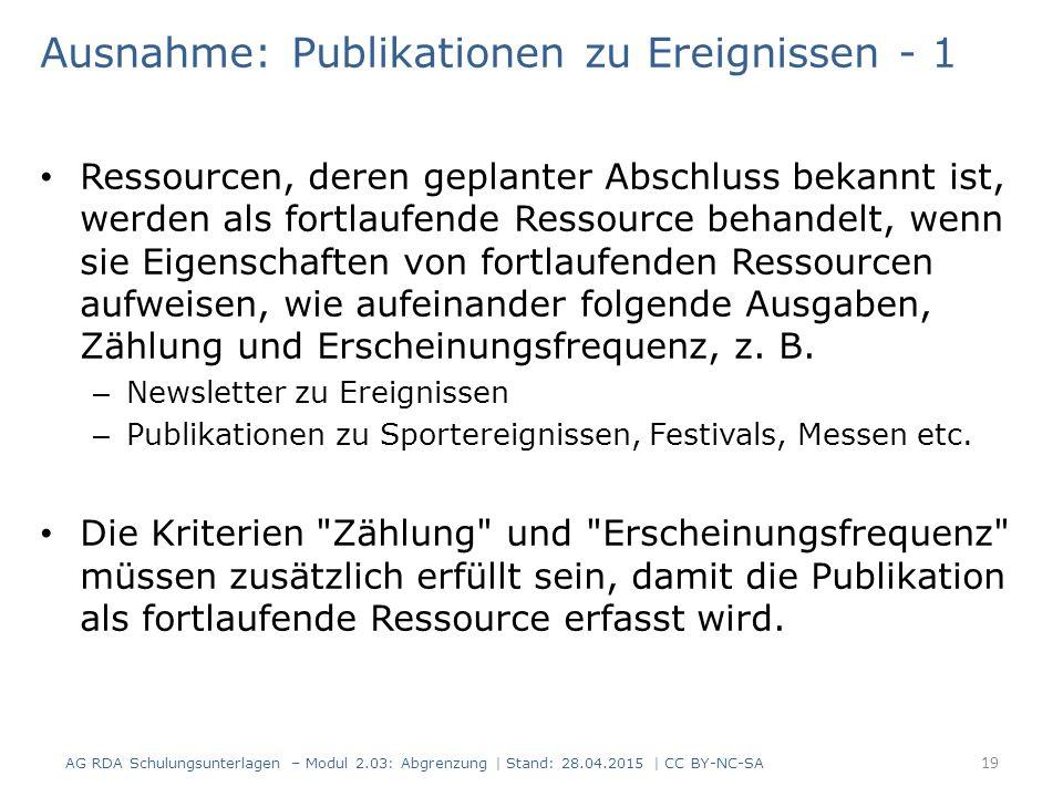 Ausnahme: Publikationen zu Ereignissen - 1 Ressourcen, deren geplanter Abschluss bekannt ist, werden als fortlaufende Ressource behandelt, wenn sie Eigenschaften von fortlaufenden Ressourcen aufweisen, wie aufeinander folgende Ausgaben, Zählung und Erscheinungsfrequenz, z.