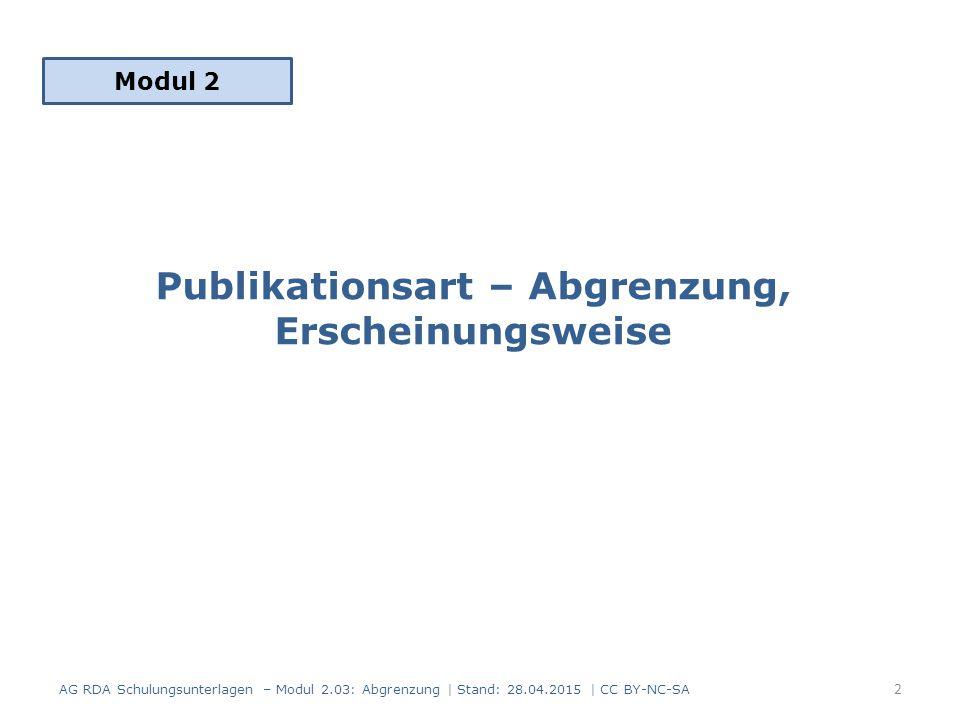 Publikationsart – Abgrenzung, Erscheinungsweise Modul 2 2 AG RDA Schulungsunterlagen – Modul 2.03: Abgrenzung | Stand: 28.04.2015 | CC BY-NC-SA