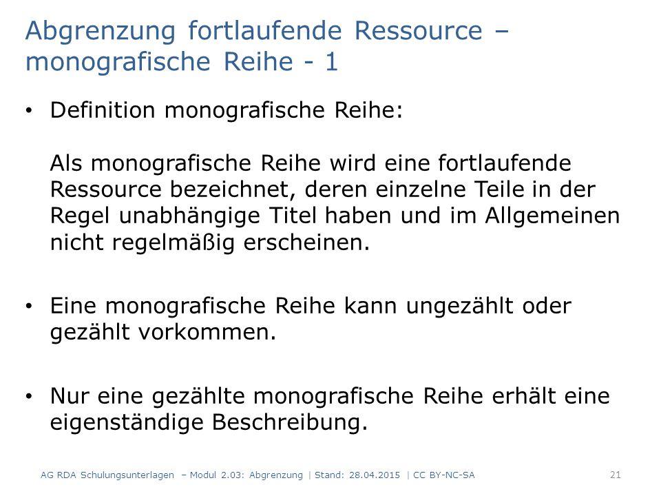 Abgrenzung fortlaufende Ressource – monografische Reihe - 1 Definition monografische Reihe: Als monografische Reihe wird eine fortlaufende Ressource bezeichnet, deren einzelne Teile in der Regel unabhängige Titel haben und im Allgemeinen nicht regelmäßig erscheinen.