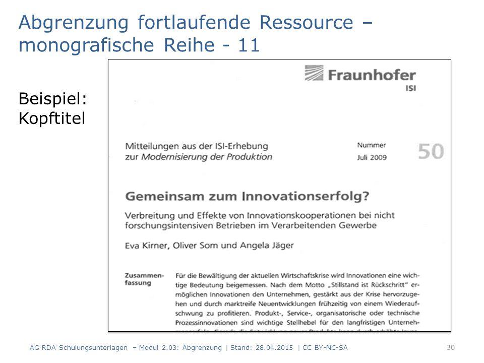 Beispiel: Kopftitel 30 Abgrenzung fortlaufende Ressource – monografische Reihe - 11 AG RDA Schulungsunterlagen – Modul 2.03: Abgrenzung | Stand: 28.04.2015 | CC BY-NC-SA