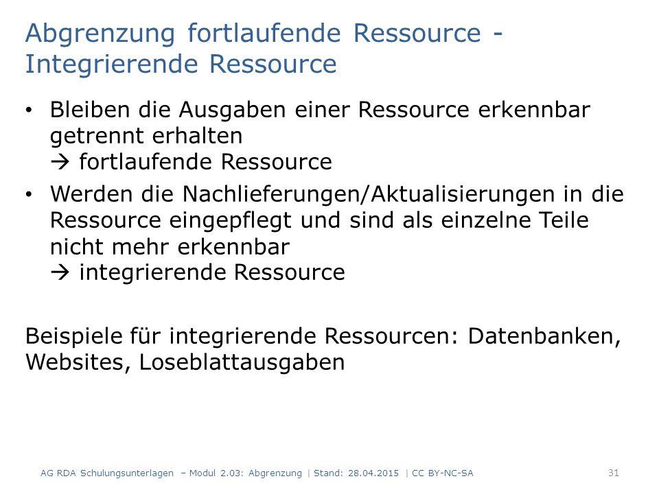 Abgrenzung fortlaufende Ressource - Integrierende Ressource Bleiben die Ausgaben einer Ressource erkennbar getrennt erhalten  fortlaufende Ressource