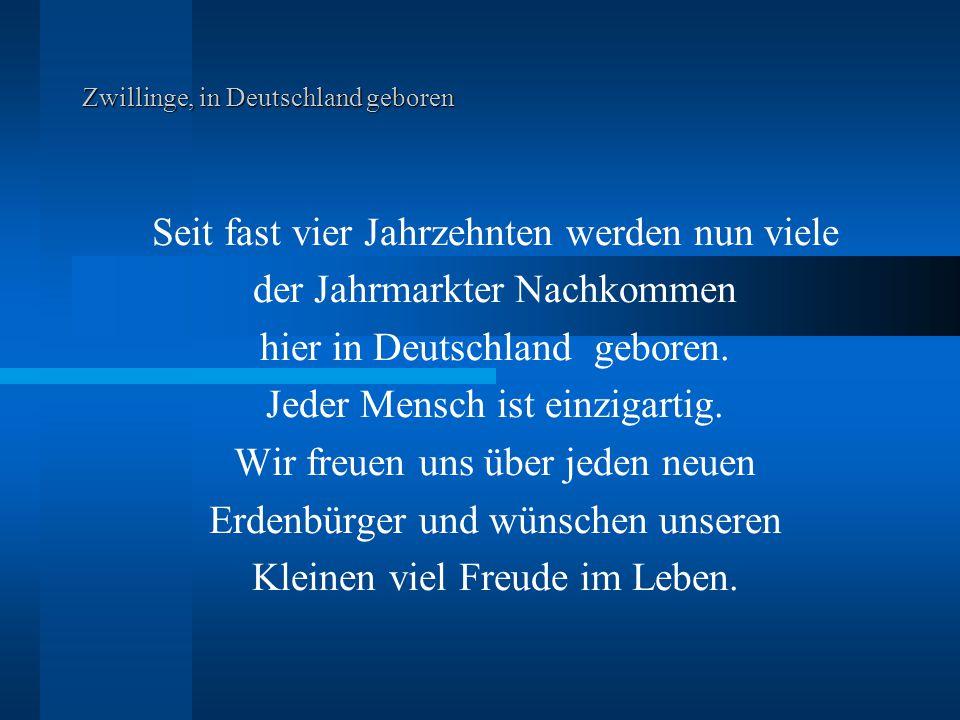 Zwillinge, in Deutschland geboren Seit fast vier Jahrzehnten werden nun viele der Jahrmarkter Nachkommen hier in Deutschland geboren.