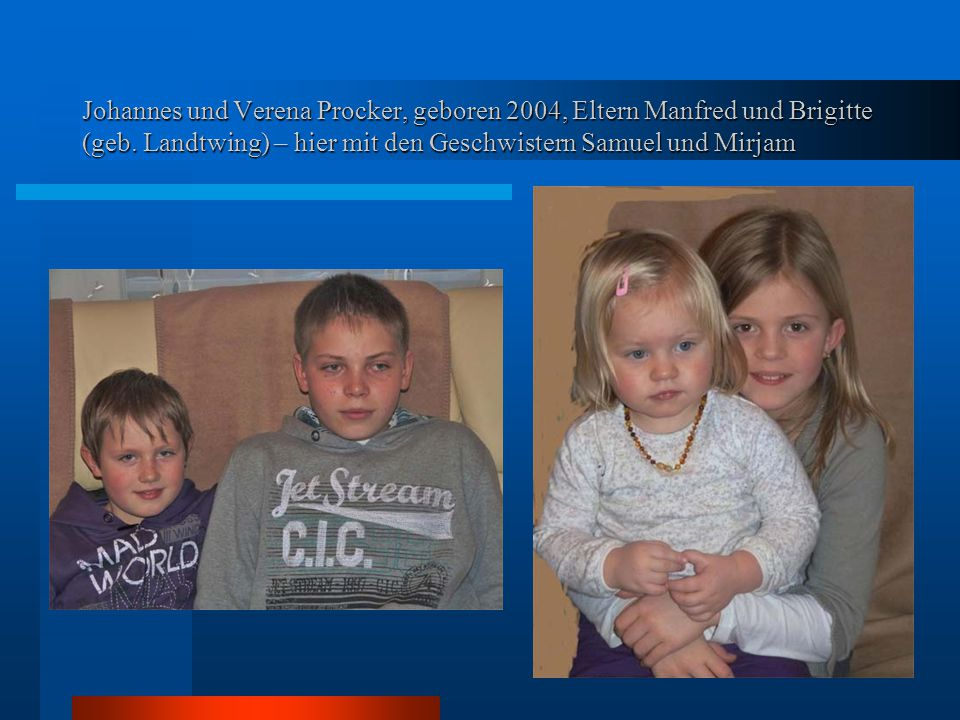Johannes und Verena Procker, geboren 2004, Eltern Manfred und Brigitte (geb.