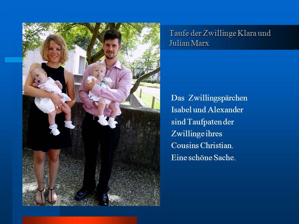 Taufe der Zwillinge Klara und Julian Marx Das Zwillingspärchen Isabel und Alexander sind Taufpaten der Zwillinge ihres Cousins Christian.