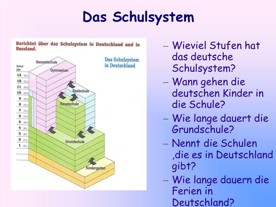 Das Schulsystem – Wieviel Stufen hat das deutsche Schulsystem? – Wann gehen die deutschen Kinder in die Schule? – Wie lange dauert die Grundschule? –