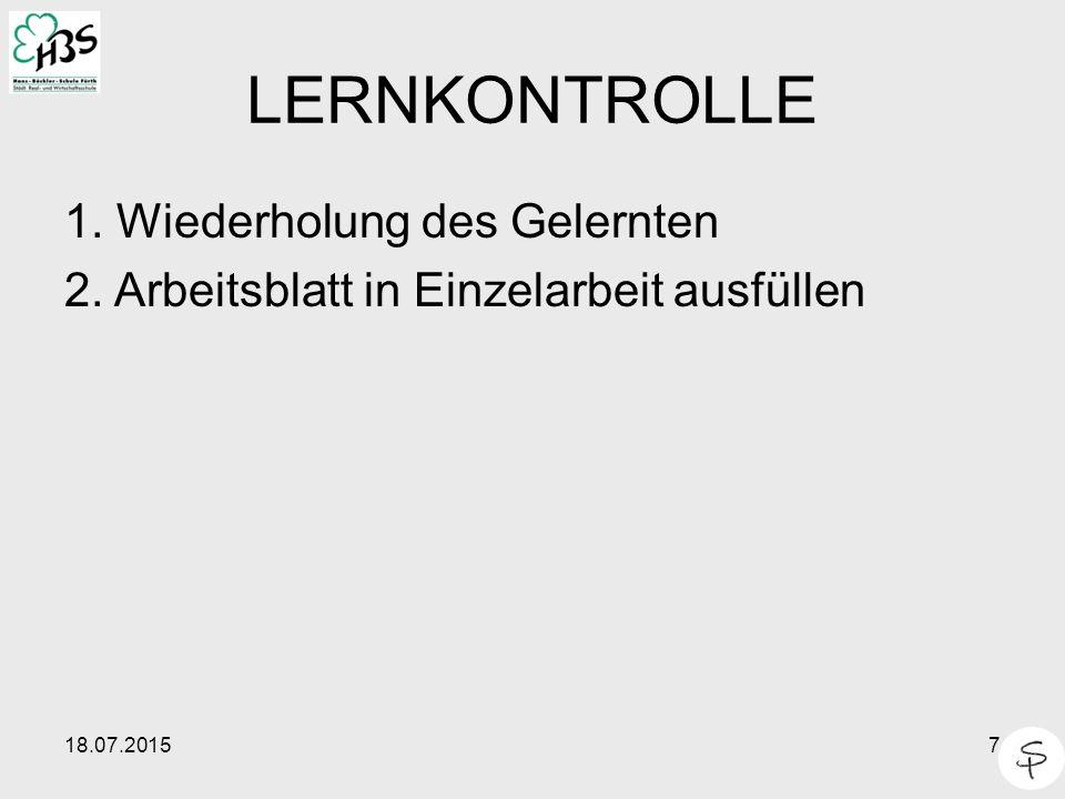 18.07.20157 LERNKONTROLLE 1. Wiederholung des Gelernten 2. Arbeitsblatt in Einzelarbeit ausfüllen