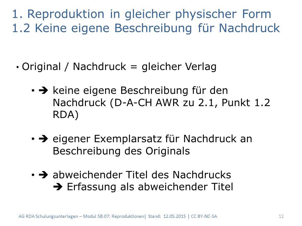 1. Reproduktion in gleicher physischer Form 1.2 Keine eigene Beschreibung für Nachdruck 12 Original / Nachdruck = gleicher Verlag  keine eigene Besch