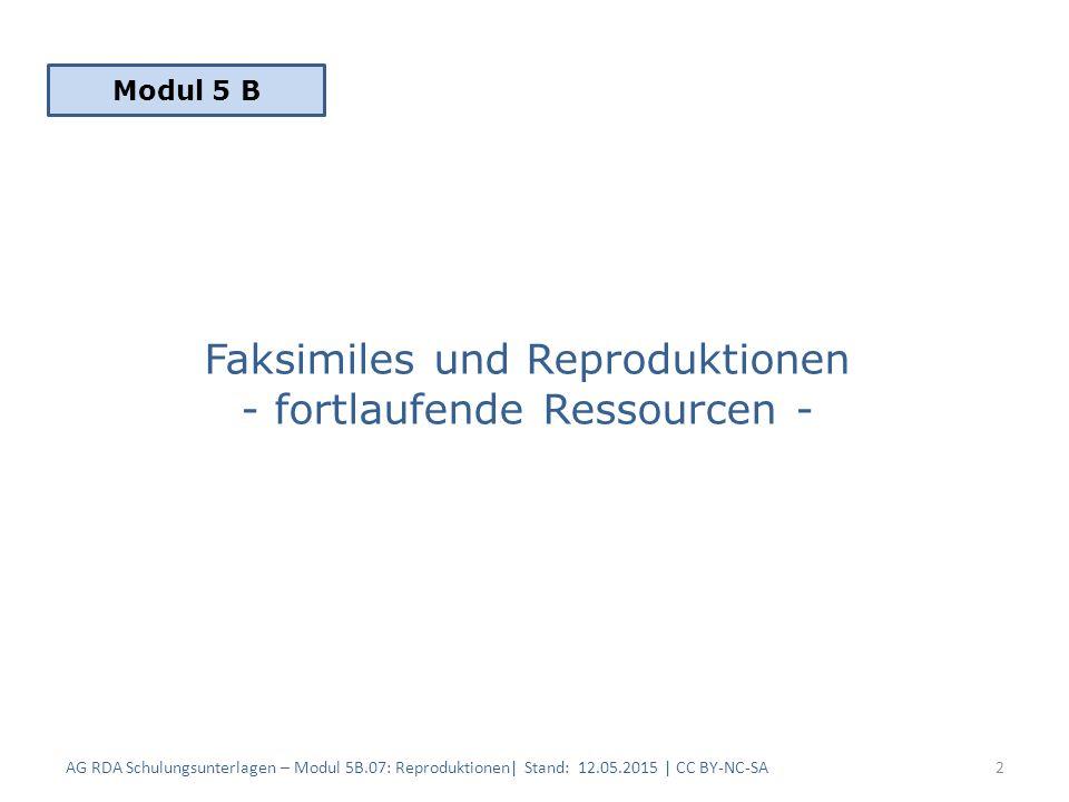 Vollständiges Beispiel / Elektronische Reproduktion (1) 23 RDAElementBeschreibung 1 (Original) Beschreibung 2 (Reproduktion) 2.3.2HaupttitelTeutonia 2.6Zählung von fortlaufenden Ressourcen Band 1 (1846)- Band 3 (1848/49) 2.8.2ErscheinungsortSchleusingenHalle, Saale 2.8.4VerlagsnameGlaserULB 2.8.6Erscheinungsdatum1846-18492012 2.13Erscheinungsweise** 2.17Anmerkung zur Manifestation Reproduktion 3.2Medientypohne Hilfsmittel zu benutzen Computermedien AG RDA Schulungsunterlagen – Modul 5B.07: Reproduktionen| Stand: 12.05.2015 | CC BY-NC-SA