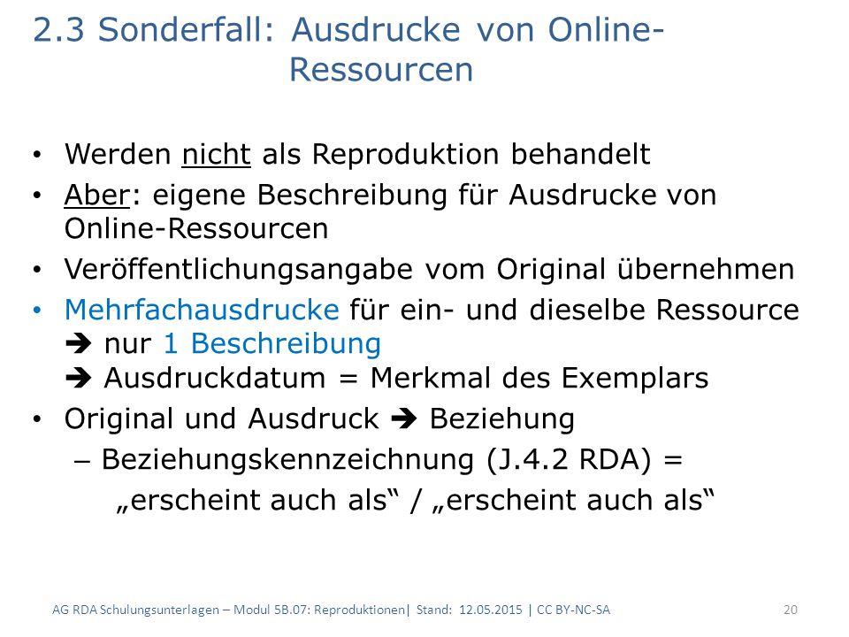2.3 Sonderfall: Ausdrucke von Online- Ressourcen Werden nicht als Reproduktion behandelt Aber: eigene Beschreibung für Ausdrucke von Online-Ressourcen