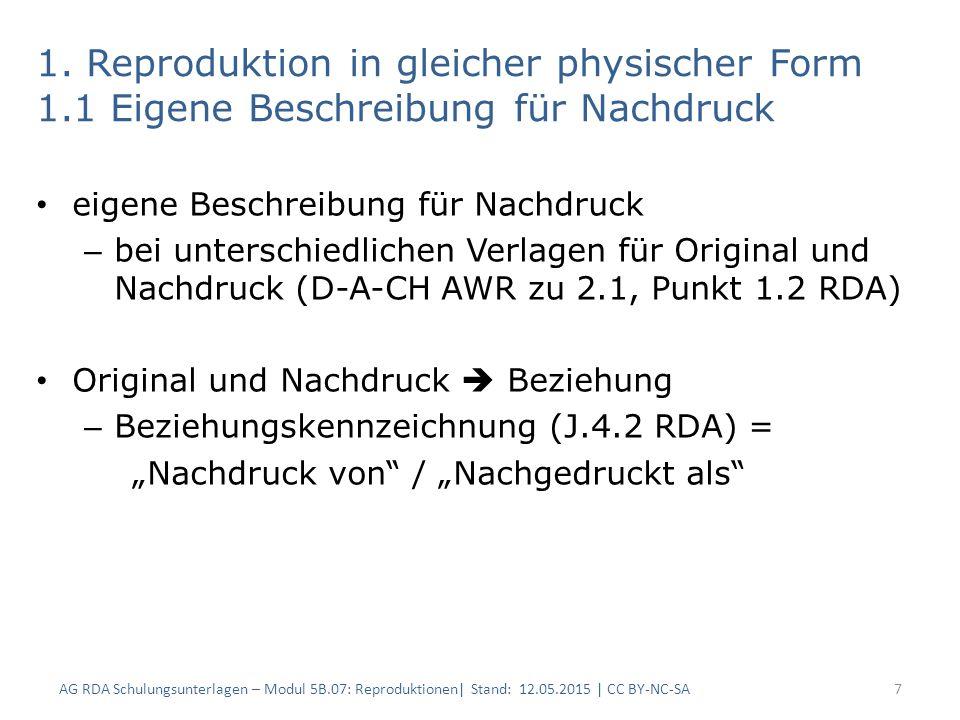 1.1 Eigene Beschreibung für Nachdruck (1) 8 RDAElementErfassung (Original) Erfassung (Nachdruck) 2.3.2HaupttitelZeitschrift für psychoanalytische Pädagogik 2.8.2Erscheinungsort Wien : Psychoanalytischer Verlag Würzburg : Journalfranz 2.8.4Verlagsname 2.8.6Erscheinungs- datum 1926-1937 1970 AG RDA Schulungsunterlagen – Modul 5B.07: Reproduktionen| Stand: 12.05.2015 | CC BY-NC-SA
