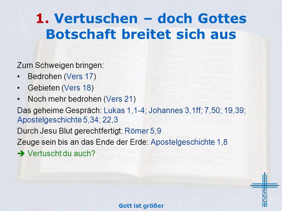 1. Vertuschen – doch Gottes Botschaft breitet sich aus Zum Schweigen bringen: Bedrohen (Vers 17) Gebieten (Vers 18) Noch mehr bedrohen (Vers 21) Das g